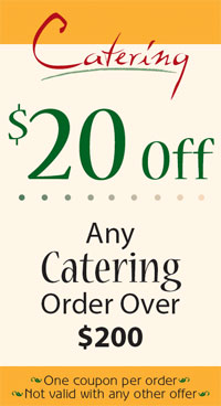 Catering Coupon $10 off any catering order over $20 off any catering order over $200.